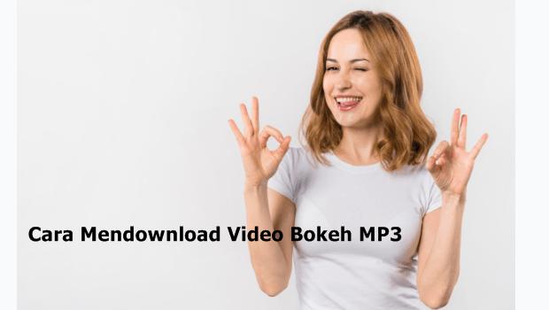 Cara Mendownload Video Bokeh MP3